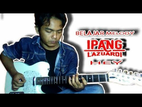 Ipang - Hey /Belajar Melody || Guitar Lesson