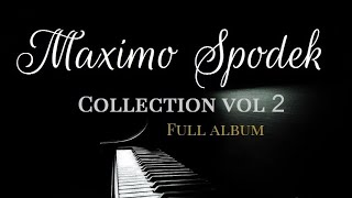 THE MAXIMO SPODEK COLLECTION VOL 2 FULL ALBUM RELAXING BACKGROUND INSTRUMENTAL PIANO MUSIC