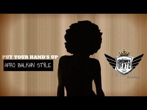 SkennyBeatz - Put Your Hand´s Up (AFRO BALKAN STYLE)