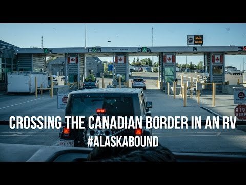 01 Alaska Bound: Crossing the Canadian Border in an RV