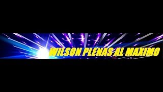SUSCRIBITE A WILSON PLENAS AL MAXIMO!!!!