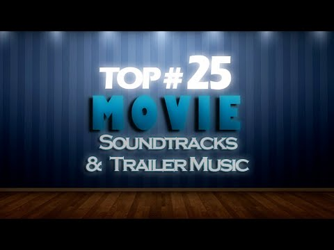TOP 25 MOVIE SOUNDTRACKS & TRAILER MUSIC