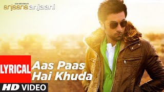 Aas Paas Hai Khuda Lyrical | Anjaana Anjaani | Priyanka Chopra, Ranbir Kapoor | Rahat Fateh Ali Khan