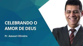 Celebrando o Amor de Deus | Pr.  Amauri Oliveira - Levítico 25