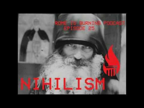 ROME IS BURNING PODCAST 025: NIHILISM