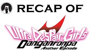 What happened in Danganronpa: Ultra Despair Girls? (RECAPitation)