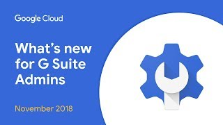 What's New for G Suite Admins? - November 2018 Edition