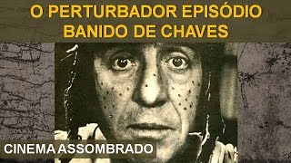 O PERTURBADOR EPISÓDIO BANIDO DO CHAVES - CINEMA ASSOMBRADO