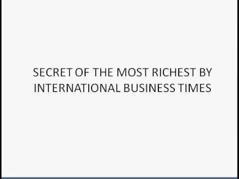 PROVEN VIDEO:SECRET OF THE MOST RICHEST BY INTERNATIONAL BUSINESS TIMES