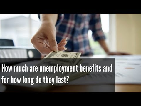 How much are unemployment benefits and for how long do they last?