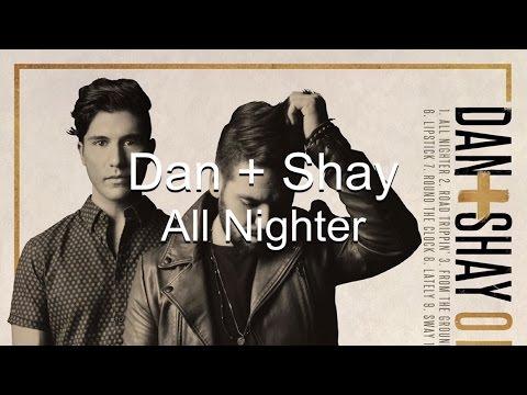 Dan + Shay All Nighter (Lyrics)