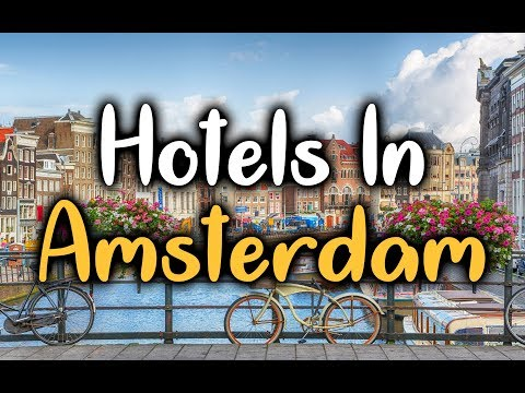 Best Hotels In Amsterdam, Netherlands - Hotels In Amsterdam Worth Visiting