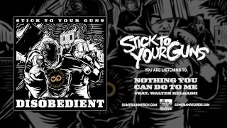 STICK TO YOUR GUNS - Nothing You Can Do To Me (Feat. Walter Delgado)