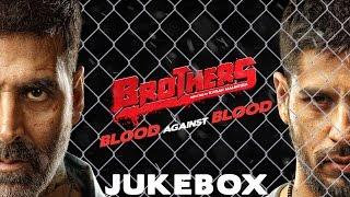 Brothers - Juke Box | Akshay Kumar | Sidharth Malhotra | Jacqueline Fernandez | Full Song Album