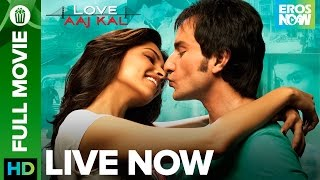 Love Aaj Kal | Full Movie LIVE on Eros Now | Saif Ali Khan & Deepika Padukone
