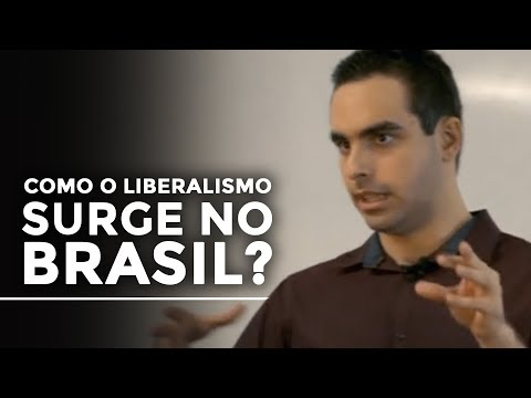 Como o liberalismo surge no Brasil?   Lucas Berlanza