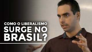 Como o liberalismo surge no Brasil? | Lucas Berlanza