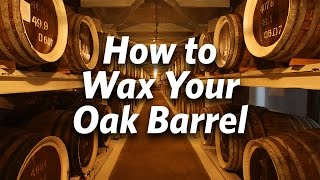 How To Wax Your Oak Barrel - Craft Brewing™