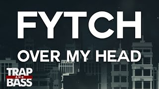 Fytch - Over My Head (ft. Alisa Nappa)
