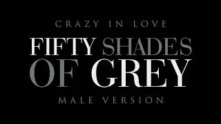 Fifty Shades of Grey - Crazy In Love | Soundtrack (Male Version)