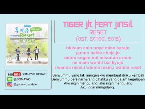 LIRIK RESET - TIGER JK feat JINSIL (OST. SCHOOL 2015) [MV & EASY LYRIC ROM+INDO]