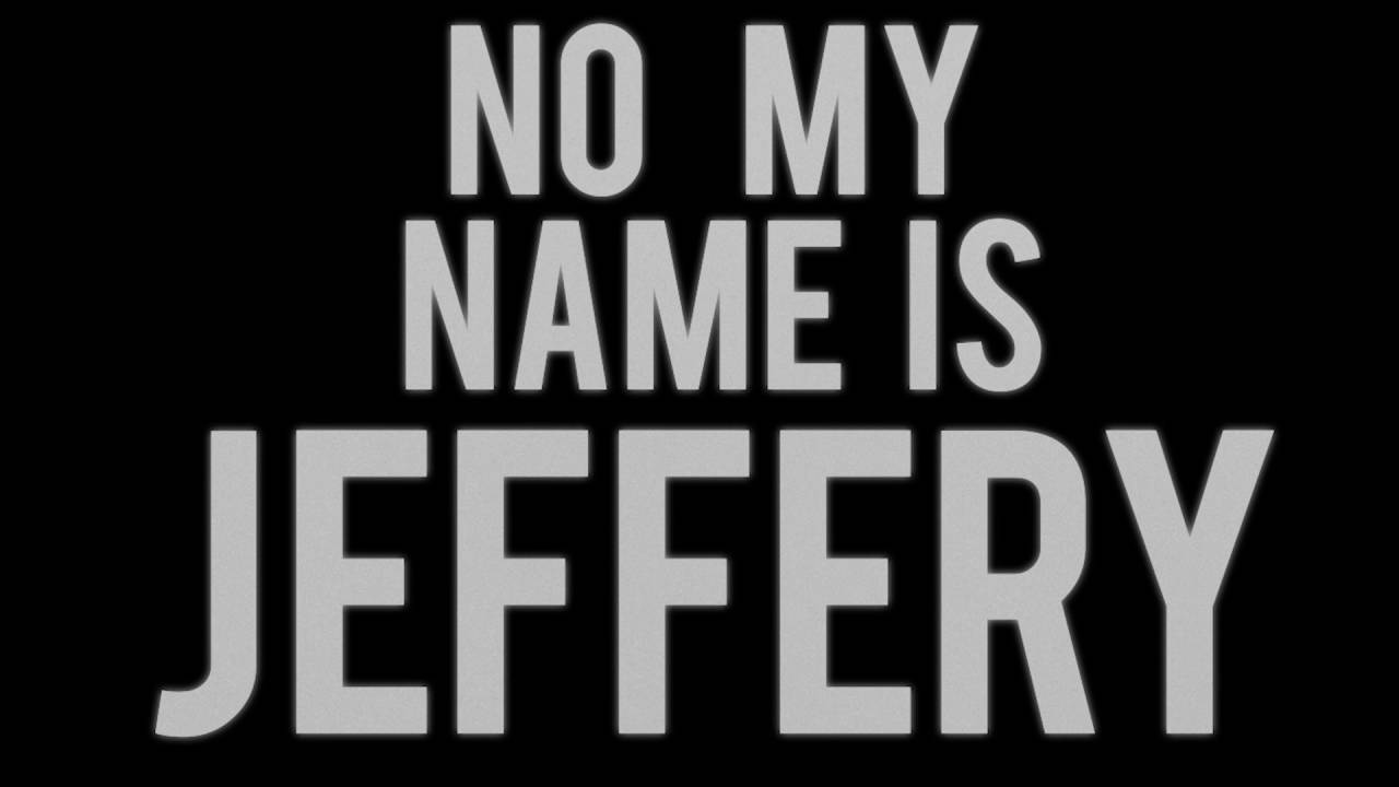 Download NO, MY NAME IS JEFFERY 8/26