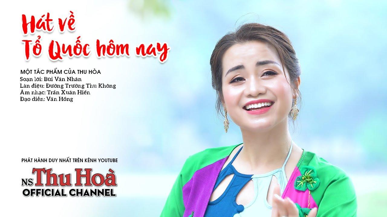 Download Hát Về Tổ Quốc Hôm Nay   Thu Hòa hát chèo [Official MV 4K]