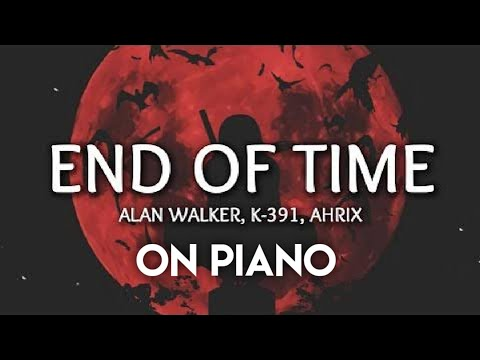 alan-walker-&-k-391---end-of-time-|-end-of-time-on-piano