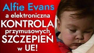 Alfie Evans a elektroniczna kontrola przymusowych szczepień w UE! K&Ch NA ŻYWO w IPPTV 27.04.2018