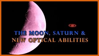 The Dark of the Moon, Saturn & New Optical Abilities