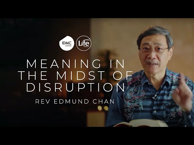 Meaning in the Midst of Disruption | Psalm 44 | Rev Edmund Chan