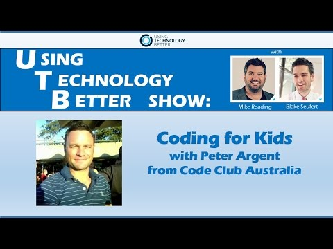 UTB Show: Coding for Kids with Peter Argent from Code Club Australia