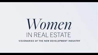 Women in Real Estate | Visionaries of the New Development Industry