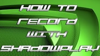 How to record PC Gameplay with NVIDIA Shadowplay