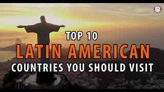 Top 10 Latin American Countries You Should Visit