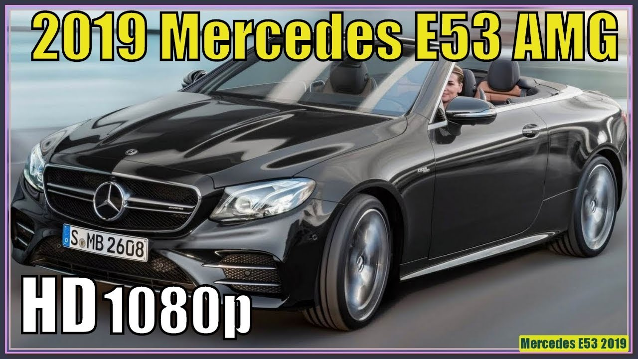 Mercedes E53 2019 | New 2019 Mercedes E53 AMG Cabriolet Review ...