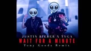 Justin Bieber & Tyga - Wait For A Minute (Tony Goods Remix) - FREE DOWNLOAD