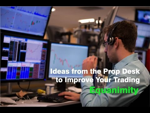 Ideas from the Prop Desk to Improve Your Trading - Equanimity