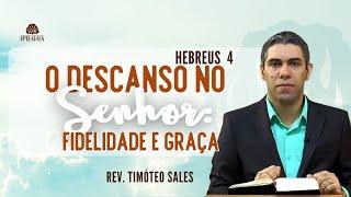 O Descanso no Senhor: Fidelidade e graça  (Hebreus 4) • Rev. Timóteo Sales