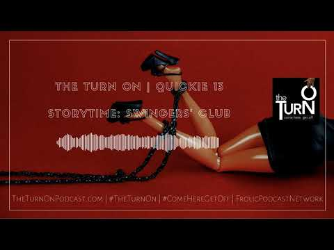 The Turn On | Quickie 13 | Storytime: Swingers' Club from YouTube · Duration:  26 minutes 57 seconds