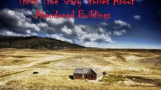 Three True Scary Stories About Abandoned Buildings