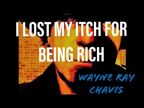 Wayne Ray Chavis [OFFICIAL MUSIC VIDEO] I Lost My Itch For Being Rich -