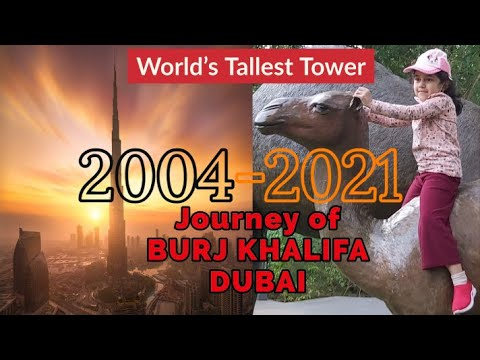 World's Tallest Tower l 2004-2021 Journey of Burj Khalifa, Dubai-UAE l Tourist Destination