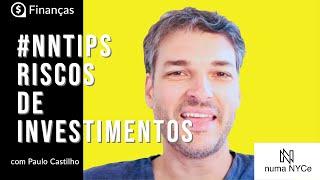 Riscos de Investimentos - #NumaNYCeTips #Finanças com Paulo Castilho