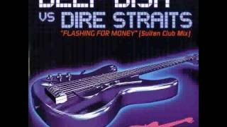 Deep Dish vs. Dire Straits - Flashing For Money (Sultan Club Mix)
