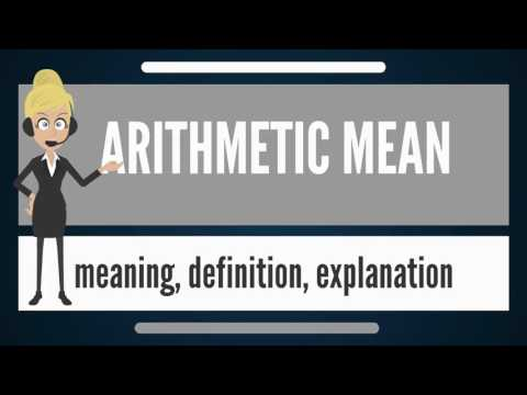 What is ARITHMETIC MEAN? What does ARITHMETIC MEAN mean? ARITHMETIC MEAN meaning & explanation