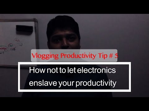 Vlogging Productivity Tip #5: How not to let electronics enslave your productivity