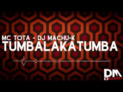 TUMBALAKATUMBA - MC TOTA - DJ MACHU-K (DM RECORDS)