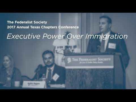 Executive Power Over Immigration [2017 Annual Texas Chapters Conference]