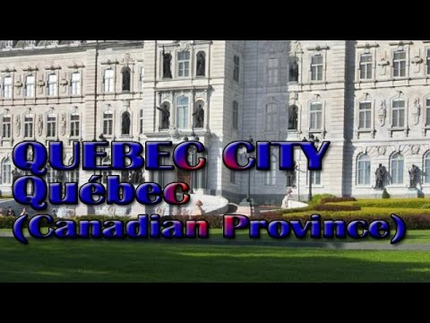QUEBEC CITY, Québec (Canadian Province)
